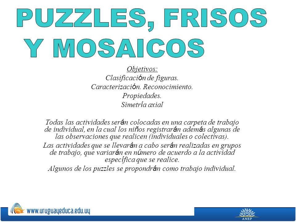 PUZZLES, FRISOS Y MOSAICOS Objetivos: Clasificación de figuras.
