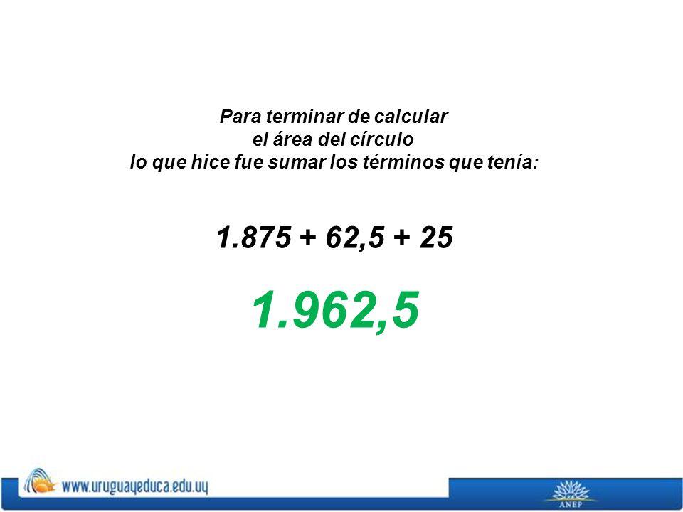 1.962,5 1.875 + 62,5 + 25 Para terminar de calcular