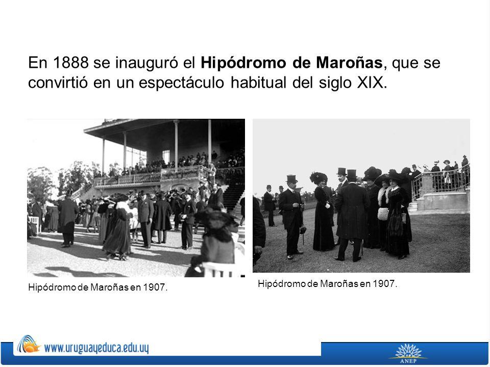 En 1888 se inauguró el Hipódromo de Maroñas, que se convirtió en un espectáculo habitual del siglo XIX.