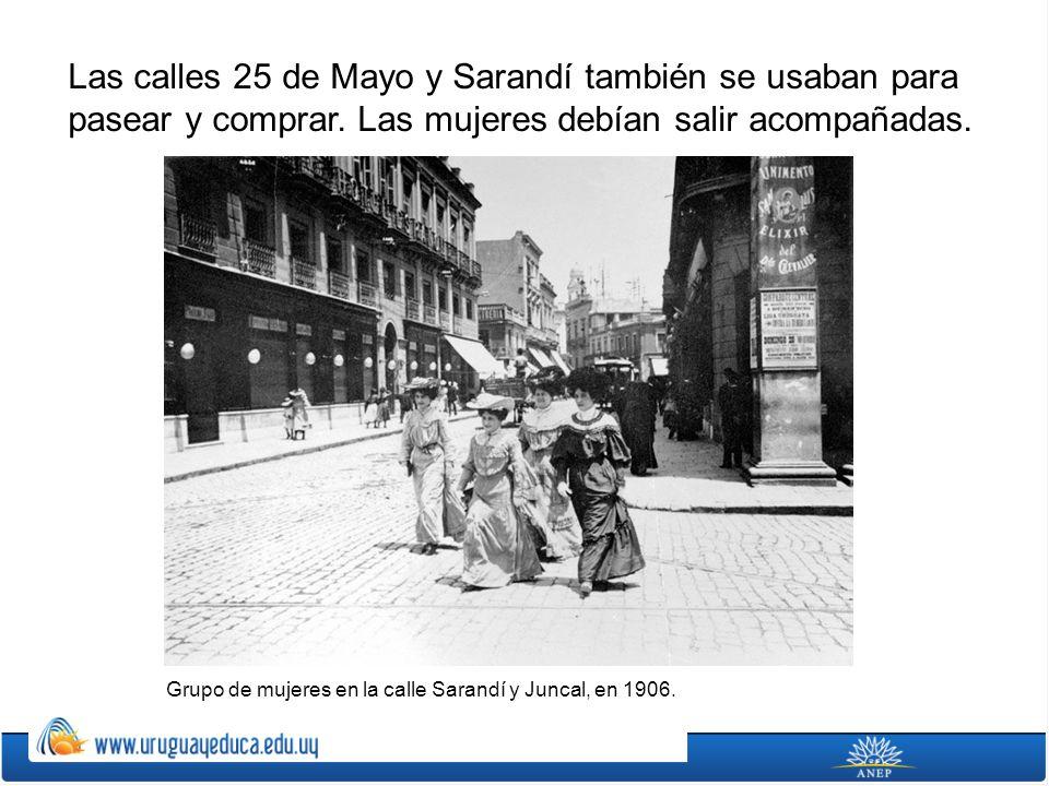 Las calles 25 de Mayo y Sarandí también se usaban para pasear y comprar. Las mujeres debían salir acompañadas.