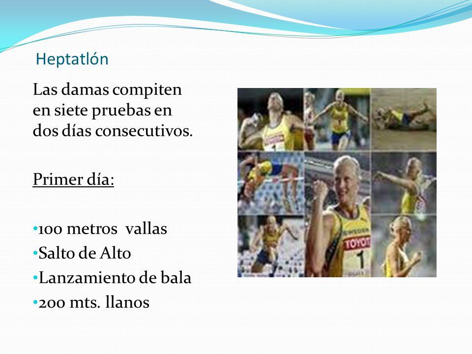 Heptatlón Las damas compiten en siete pruebas en dos días consecutivos. Primer día: 100 metros vallas.