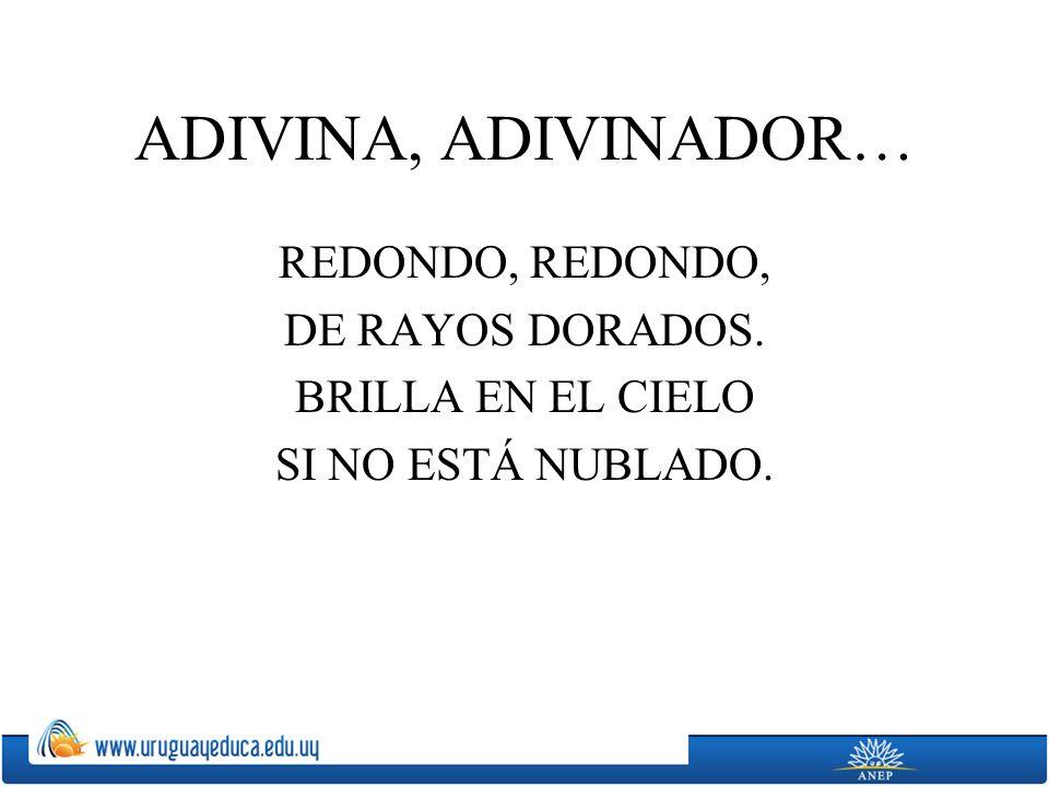 ADIVINA, ADIVINADOR… REDONDO, REDONDO, DE RAYOS DORADOS. BRILLA EN EL CIELO SI NO ESTÁ NUBLADO.