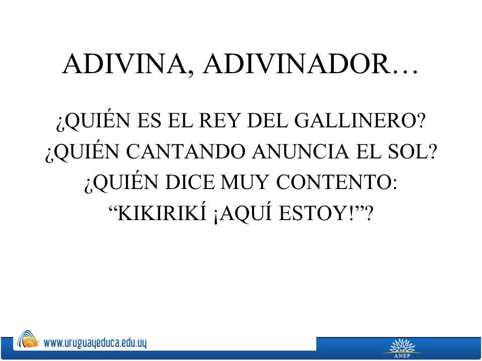 ADIVINA, ADIVINADOR… ¿QUIÉN ES EL REY DEL GALLINERO.