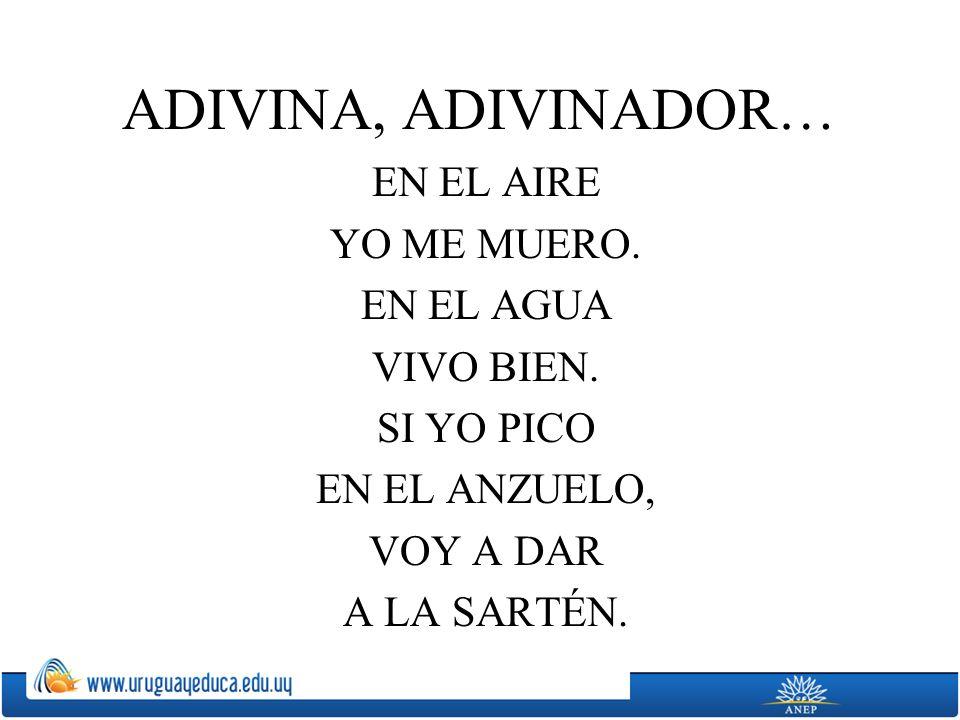 ADIVINA, ADIVINADOR… EN EL AIRE YO ME MUERO. EN EL AGUA VIVO BIEN.