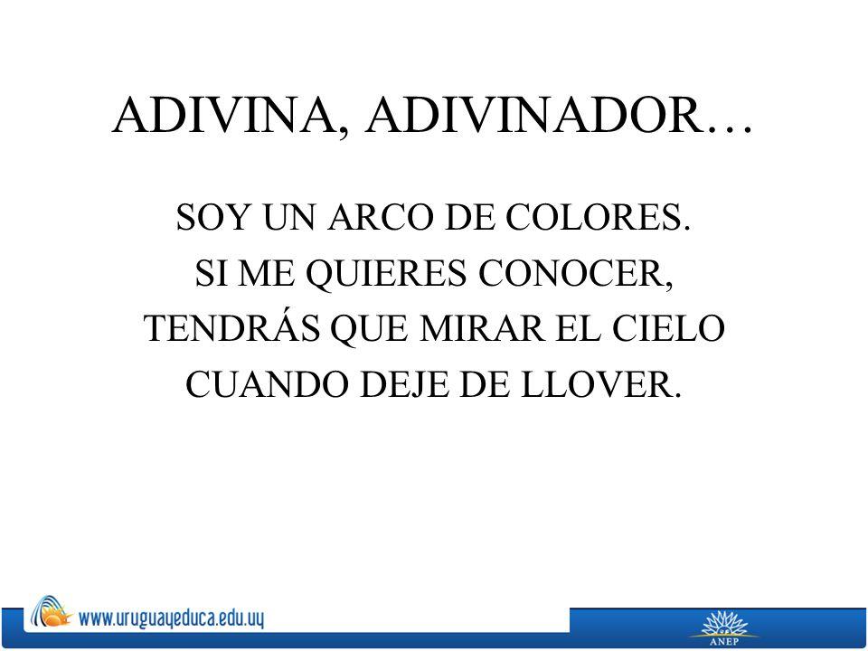 ADIVINA, ADIVINADOR… SOY UN ARCO DE COLORES.