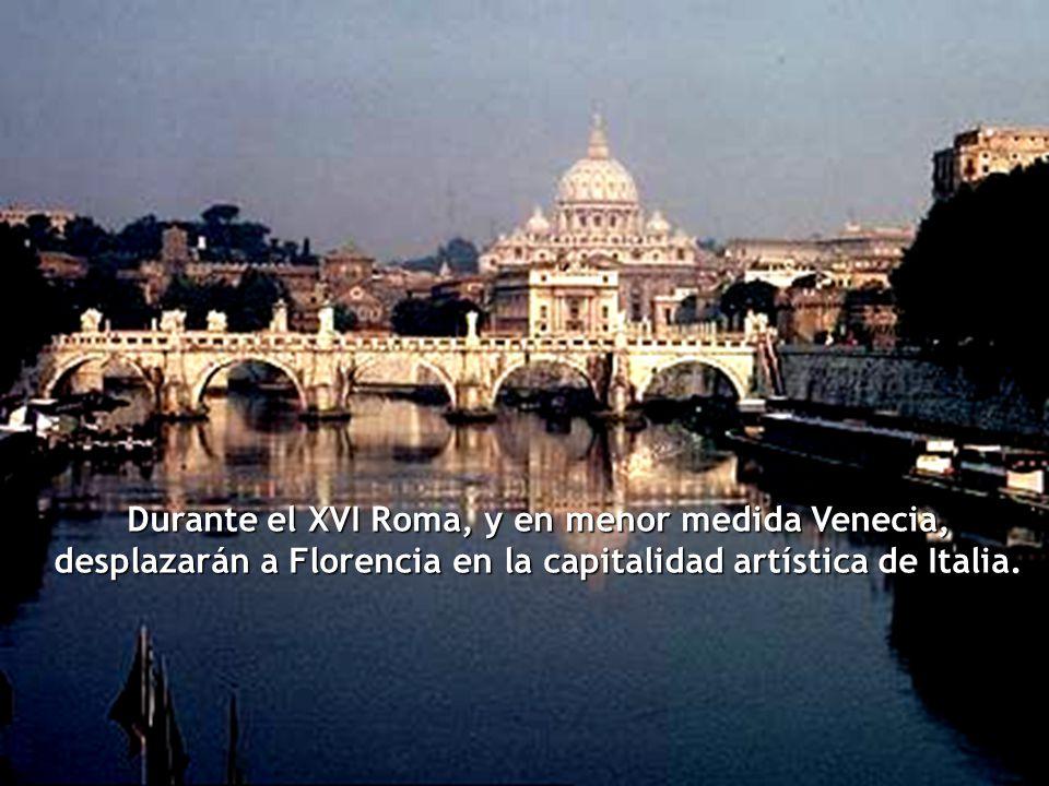 Durante el XVI Roma, y en menor medida Venecia, desplazarán a Florencia en la capitalidad artística de Italia.