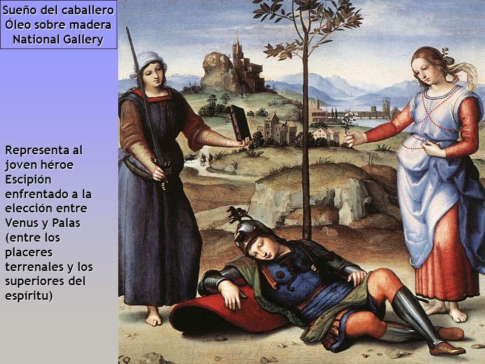 Sueño del caballero Óleo sobre madera. National Gallery. Representa al joven héroe Escipión enfrentado a la elección entre Venus y Palas.