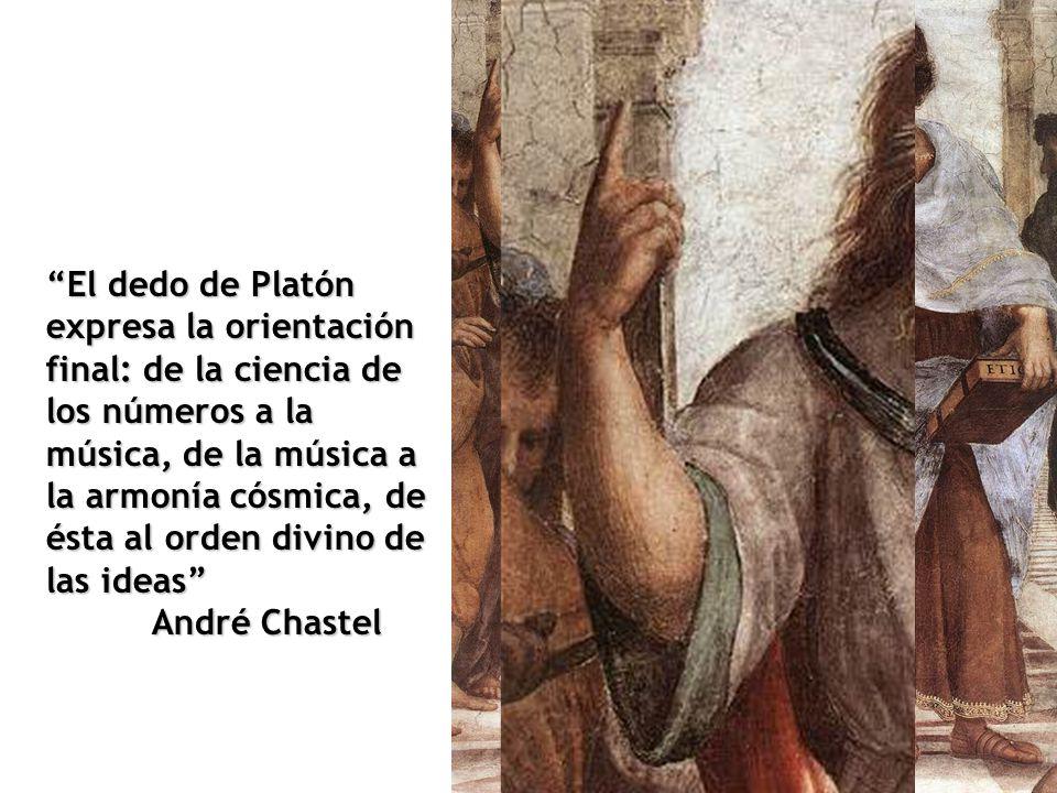 El dedo de Platón expresa la orientación final: de la ciencia de los números a la música, de la música a la armonía cósmica, de ésta al orden divino de las ideas