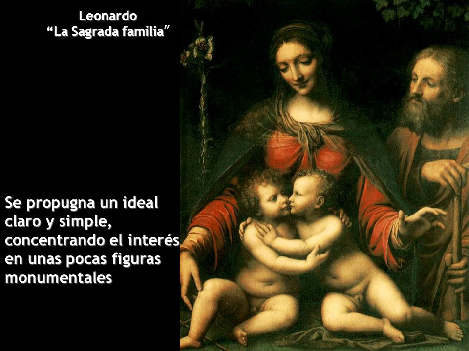 Leonardo La Sagrada familia Se propugna un ideal claro y simple, concentrando el interés en unas pocas figuras monumentales.