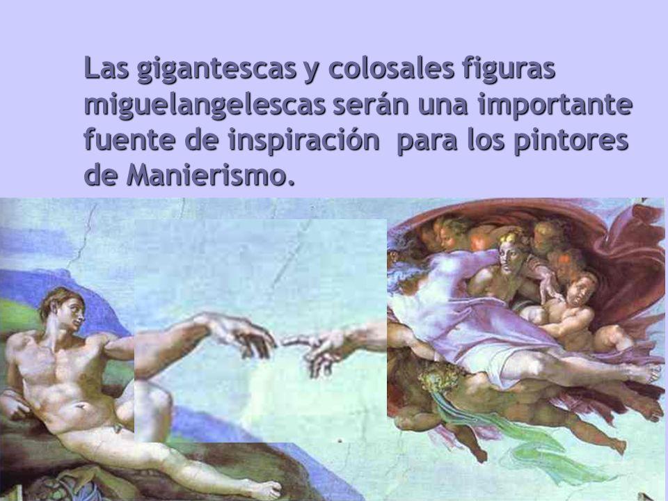 Las gigantescas y colosales figuras miguelangelescas serán una importante fuente de inspiración para los pintores de Manierismo.