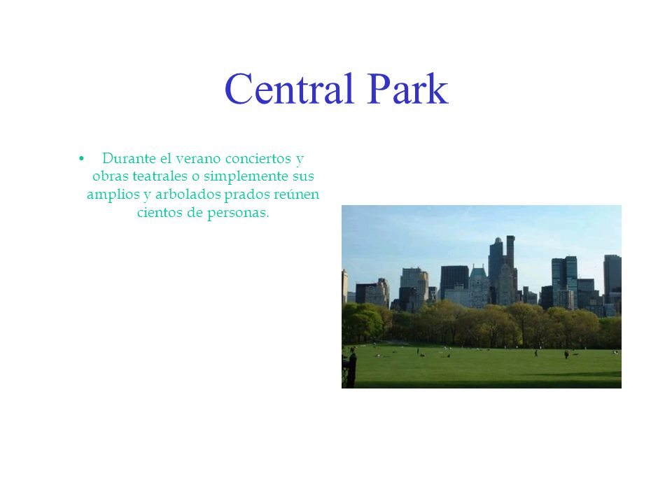 Central Park Durante el verano conciertos y obras teatrales o simplemente sus amplios y arbolados prados reúnen cientos de personas.