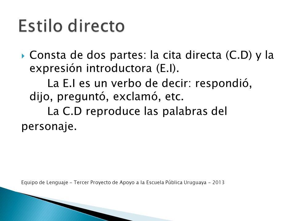 Estilo directo Consta de dos partes: la cita directa (C.D) y la expresión introductora (E.I).