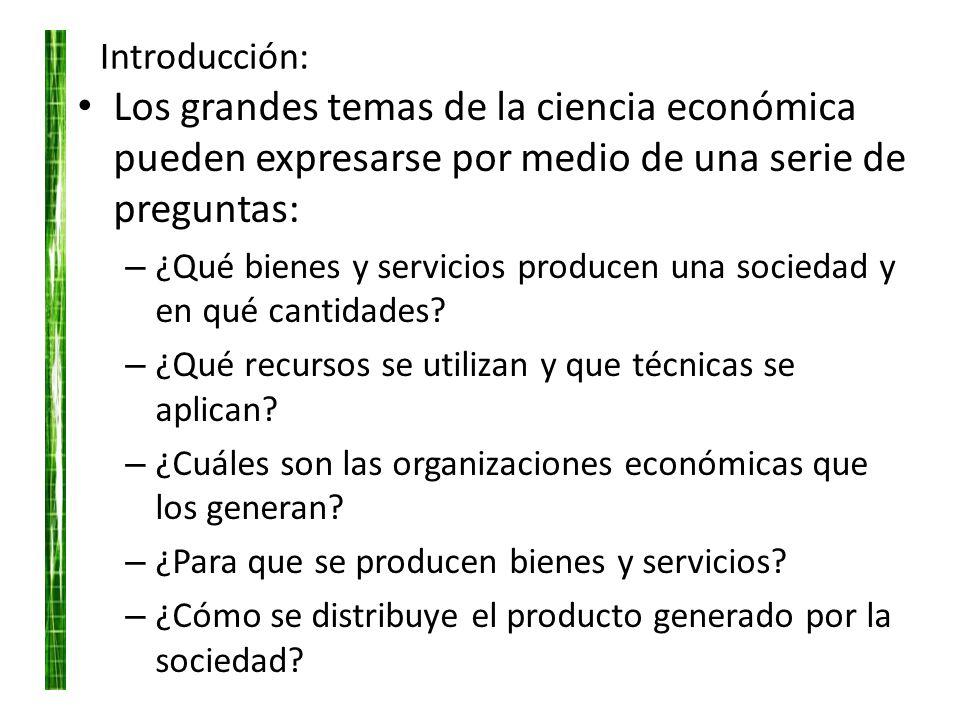 Introducción: Los grandes temas de la ciencia económica pueden expresarse por medio de una serie de preguntas: