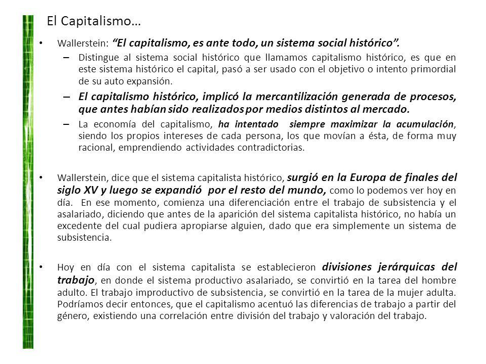 El Capitalismo… Wallerstein: El capitalismo, es ante todo, un sistema social histórico .