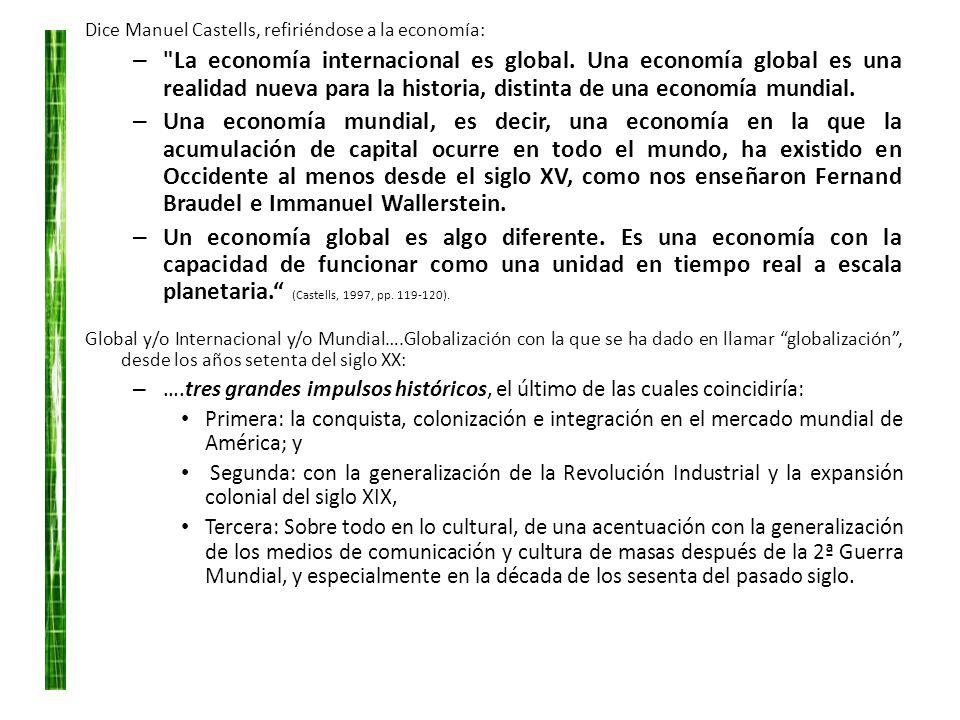 Dice Manuel Castells, refiriéndose a la economía: