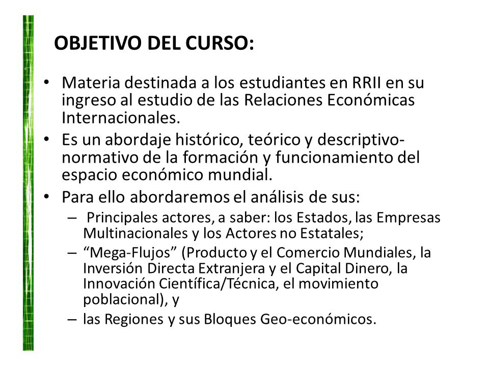 OBJETIVO DEL CURSO: Materia destinada a los estudiantes en RRII en su ingreso al estudio de las Relaciones Económicas Internacionales.