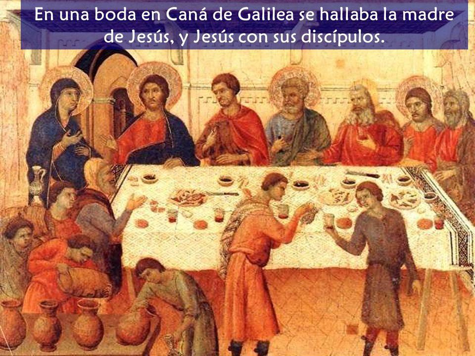 En una boda en Caná de Galilea se hallaba la madre de Jesús, y Jesús con sus discípulos.