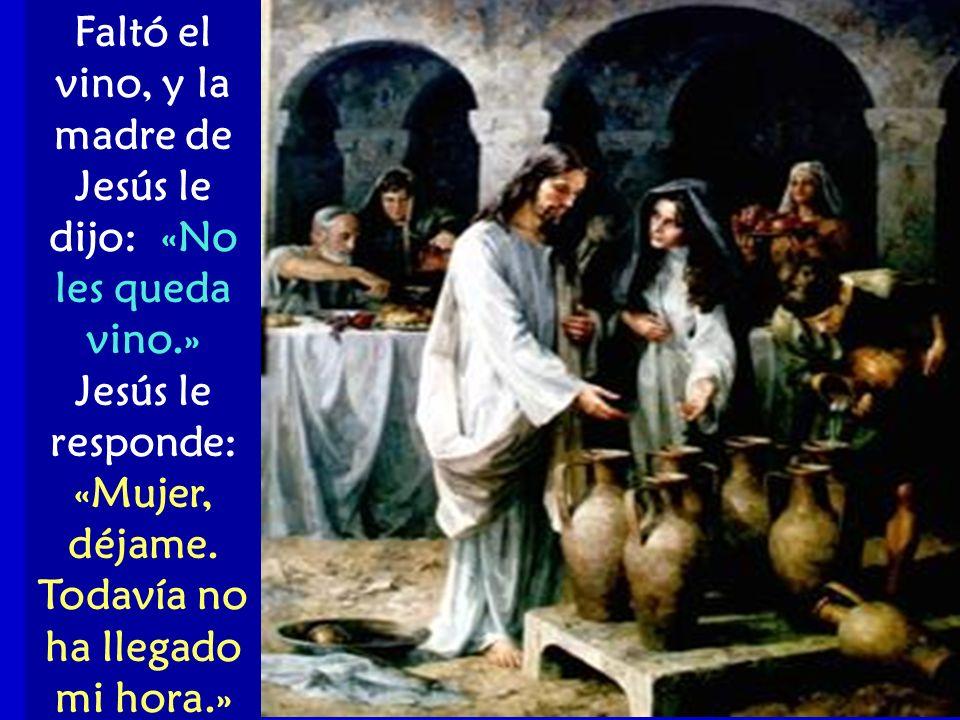 Faltó el vino, y la madre de Jesús le dijo: «No les queda vino.»