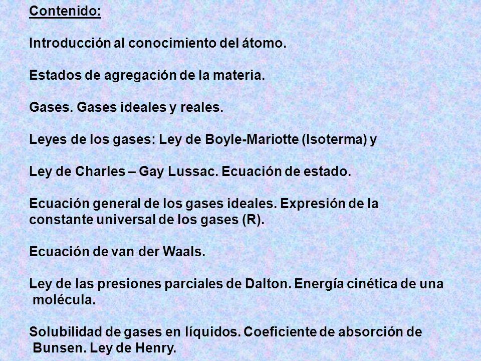 Contenido: Introducción al conocimiento del átomo. Estados de agregación de la materia. Gases. Gases ideales y reales.