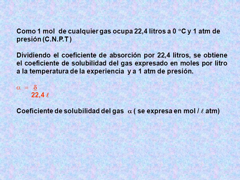 Como 1 mol de cualquier gas ocupa 22,4 litros a 0 C y 1 atm de presión (C.N.P.T )