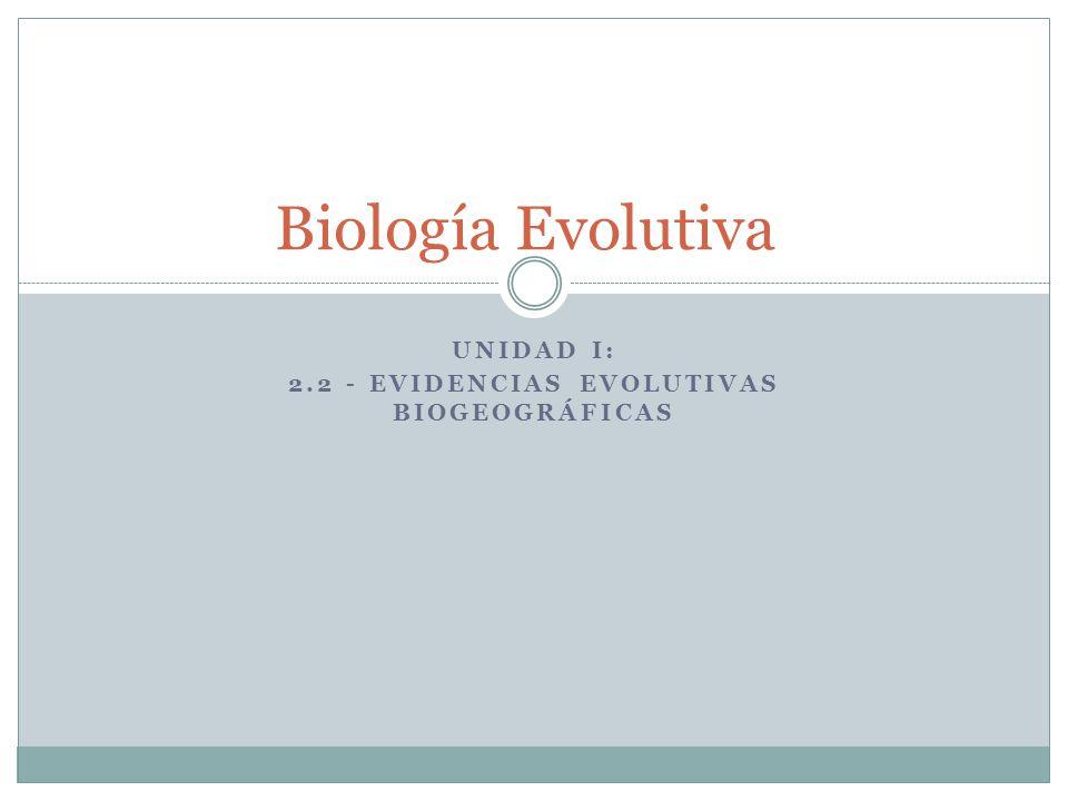 Unidad I: 2.2 - Evidencias evolutivas BIOGEOGRÁFICAS