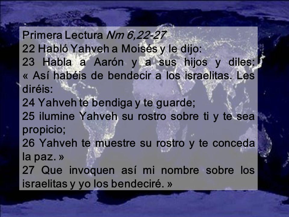 Primera Lectura Nm 6,22-27 22 Habló Yahveh a Moisés y le dijo: