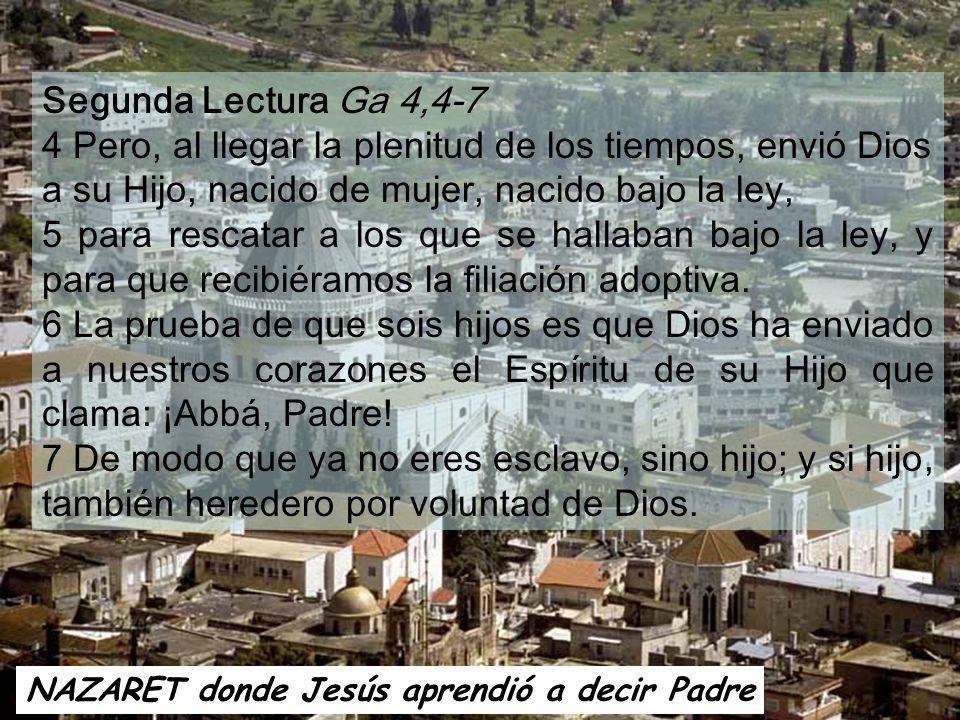 Segunda Lectura Ga 4,4-7 4 Pero, al llegar la plenitud de los tiempos, envió Dios a su Hijo, nacido de mujer, nacido bajo la ley,