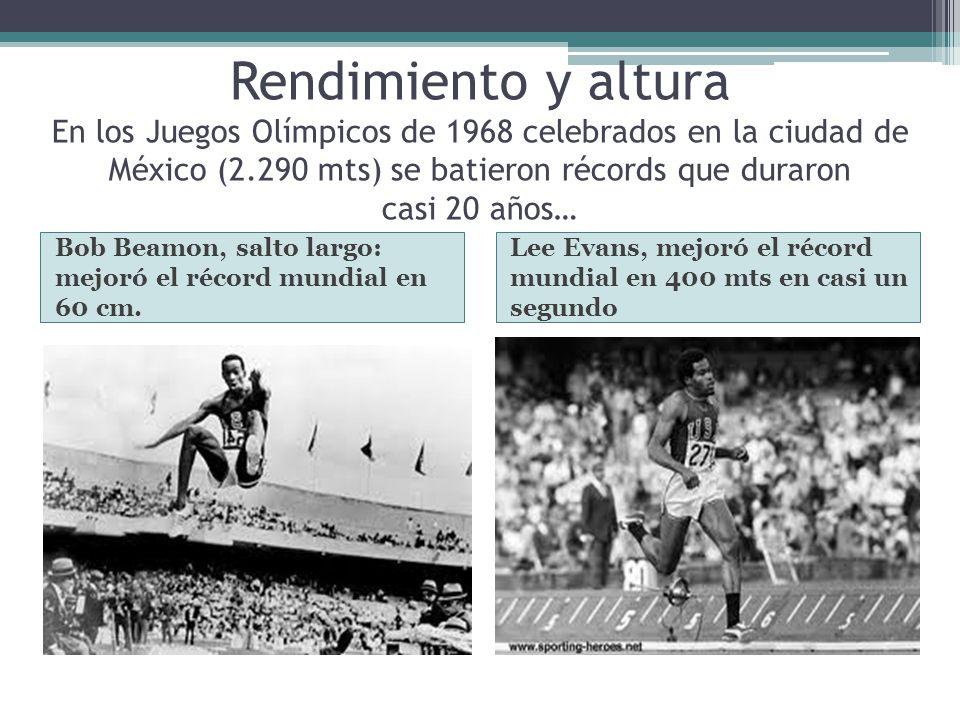 Rendimiento y altura En los Juegos Olímpicos de 1968 celebrados en la ciudad de México (2.290 mts) se batieron récords que duraron casi 20 años…