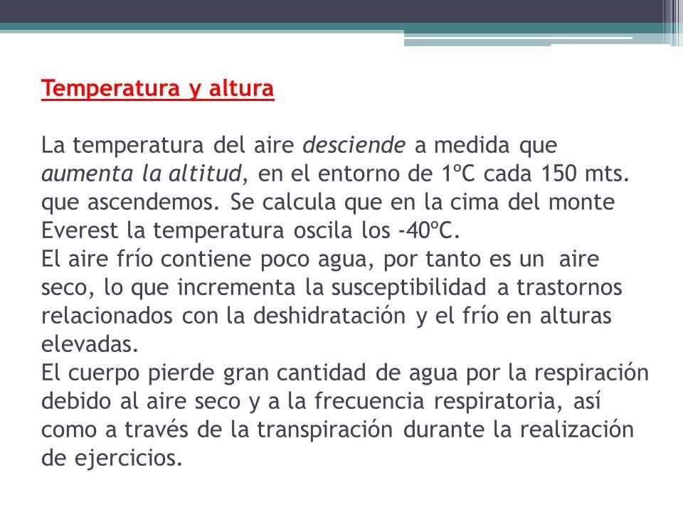 Temperatura y altura La temperatura del aire desciende a medida que aumenta la altitud, en el entorno de 1ºC cada 150 mts.
