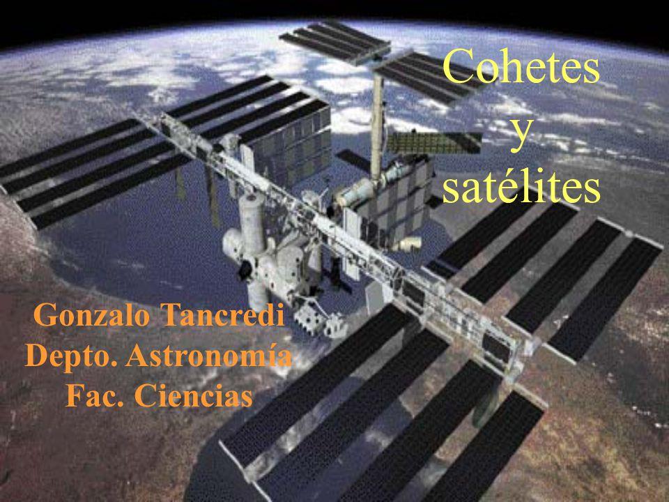 Cohetes y satélites Gonzalo Tancredi Depto. Astronomía Fac. Ciencias