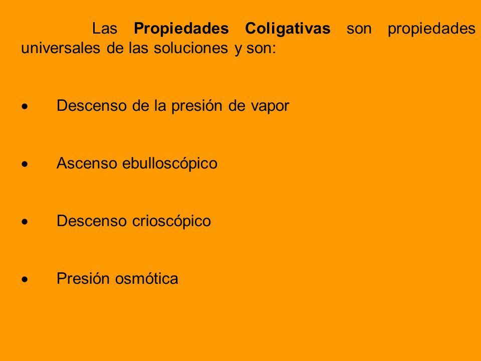 Las Propiedades Coligativas son propiedades universales de las soluciones y son: