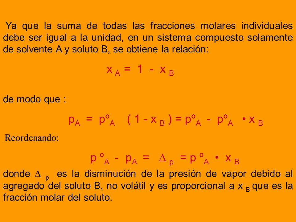 Ya que la suma de todas las fracciones molares individuales debe ser igual a la unidad, en un sistema compuesto solamente de solvente A y soluto B, se obtiene la relación: