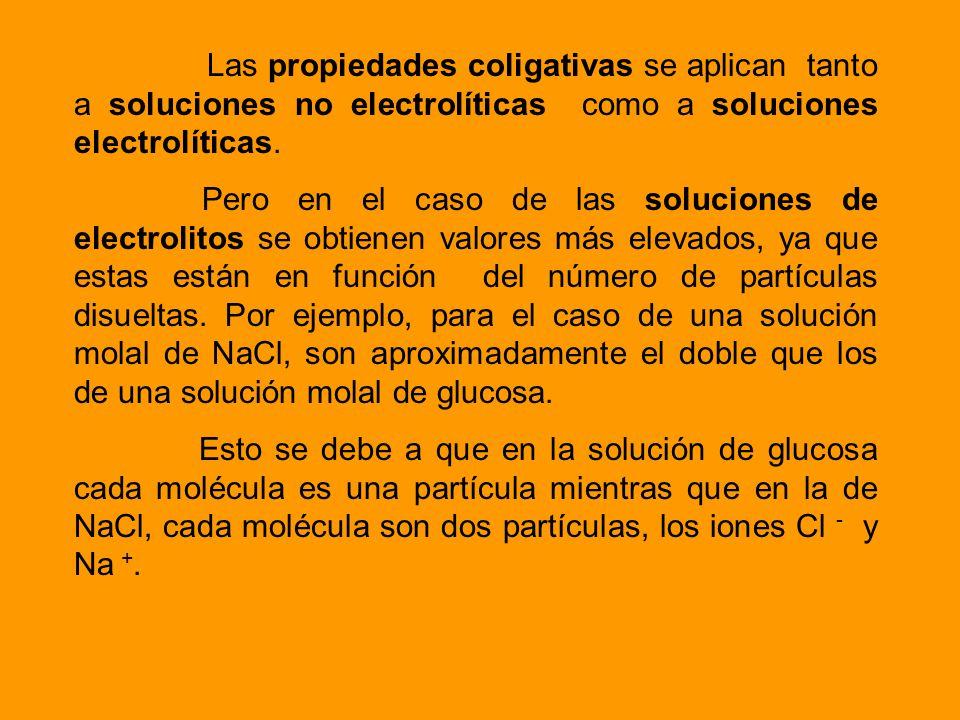 Las propiedades coligativas se aplican tanto a soluciones no electrolíticas como a soluciones electrolíticas.
