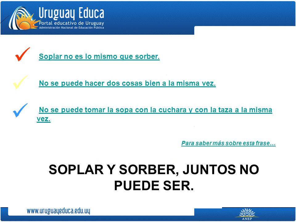 SOPLAR Y SORBER, JUNTOS NO PUEDE SER.