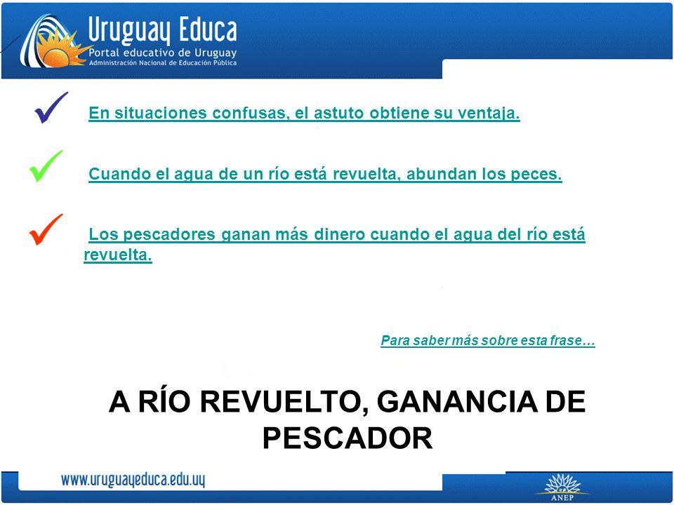 A RÍO REVUELTO, GANANCIA DE PESCADOR
