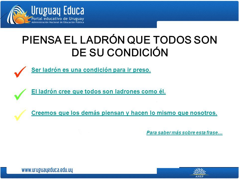 PIENSA EL LADRÓN QUE TODOS SON DE SU CONDICIÓN