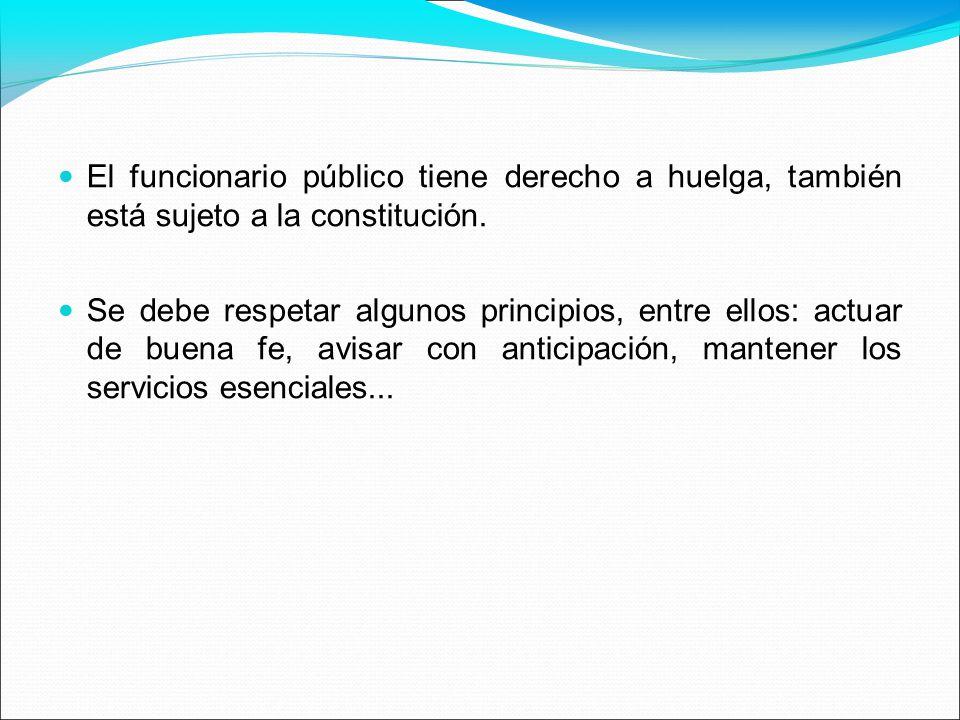 El funcionario público tiene derecho a huelga, también está sujeto a la constitución.