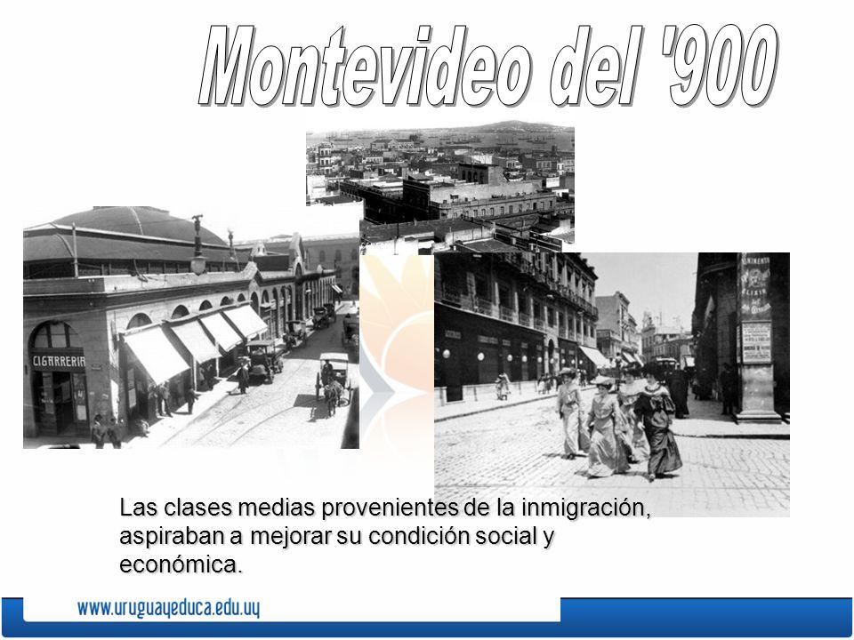 Montevideo del 900 Las clases medias provenientes de la inmigración, aspiraban a mejorar su condición social y económica.