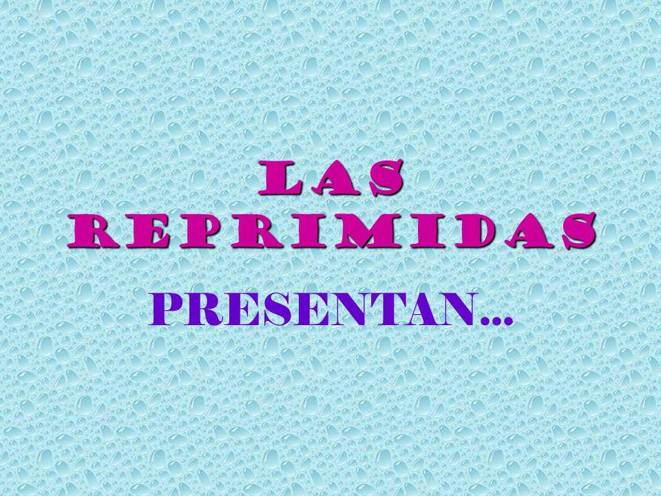 LAS REPRIMIDAS PRESENTAN...