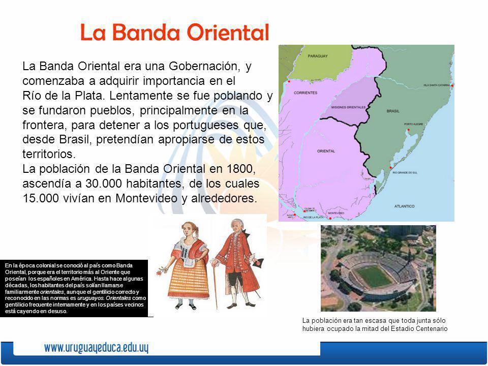 La Banda Oriental La Banda Oriental era una Gobernación, y comenzaba a adquirir importancia en el.