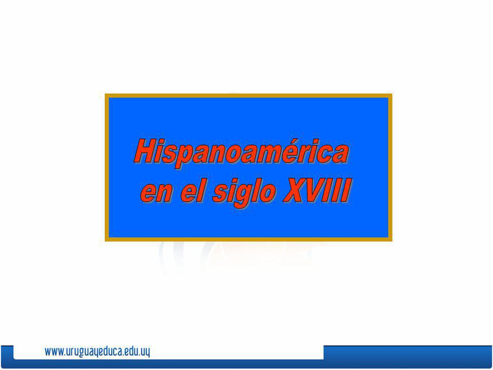 Hispanoamérica en el siglo XVIII
