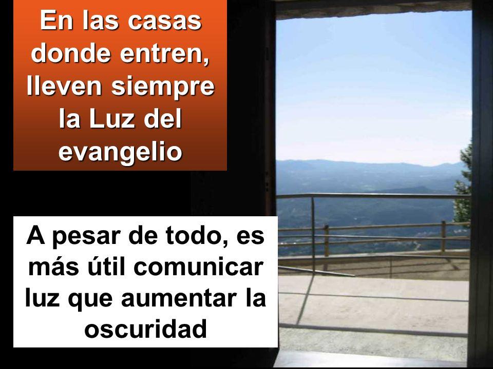 En las casas donde entren, lleven siempre la Luz del evangelio