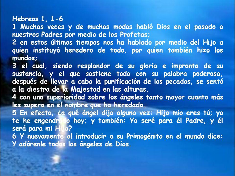 Hebreos 1, 1-6 1 Muchas veces y de muchos modos habló Dios en el pasado a nuestros Padres por medio de los Profetas;