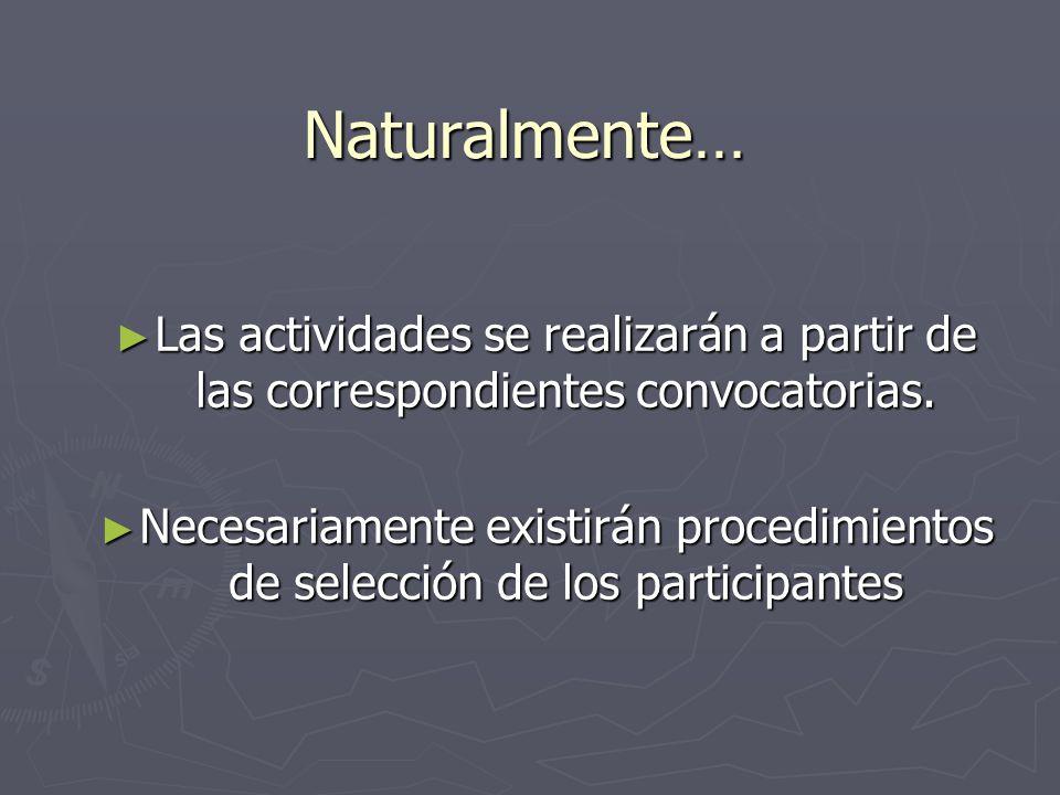 Naturalmente… Las actividades se realizarán a partir de las correspondientes convocatorias.