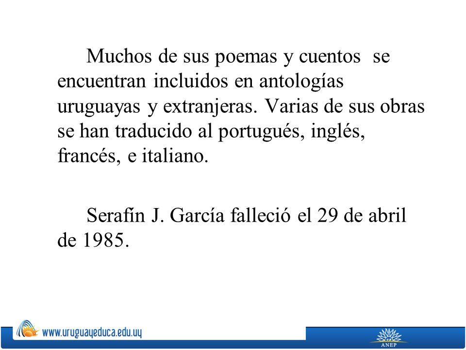 Muchos de sus poemas y cuentos se encuentran incluidos en antologías uruguayas y extranjeras.