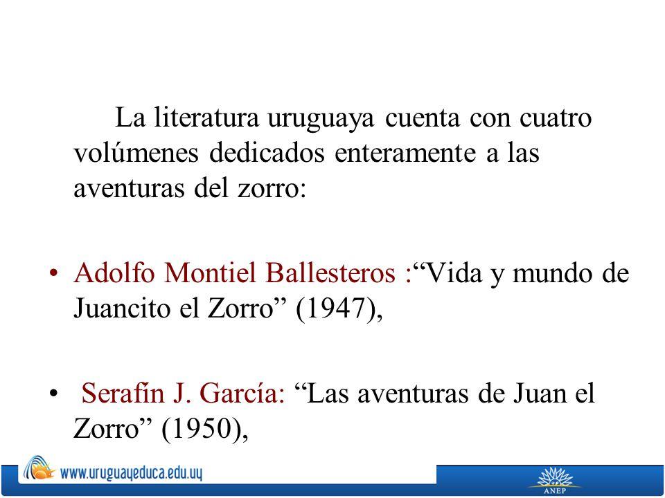 La literatura uruguaya cuenta con cuatro volúmenes dedicados enteramente a las aventuras del zorro: