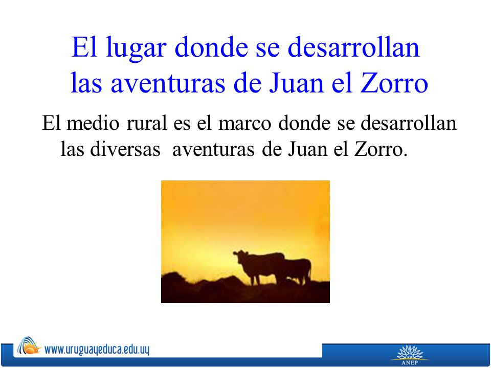 El lugar donde se desarrollan las aventuras de Juan el Zorro