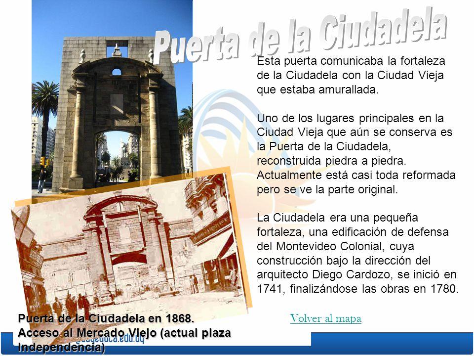 Puerta de la Ciudadela Esta puerta comunicaba la fortaleza de la Ciudadela con la Ciudad Vieja que estaba amurallada.