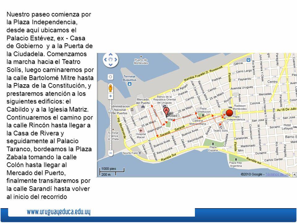 Nuestro paseo comienza por la Plaza Independencia, desde aquí ubicamos el Palacio Estévez, ex - Casa de Gobierno y a la Puerta de la Ciudadela.