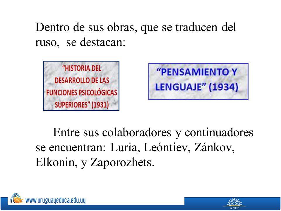 Dentro de sus obras, que se traducen del ruso, se destacan: Entre sus colaboradores y continuadores se encuentran: Luria, Leóntiev, Zánkov, Elkonin, y Zaporozhets.